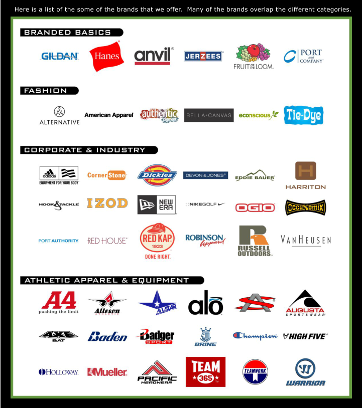 Here is a list of the some of the brands that we offer.  Many of the brands overlap the different categories.